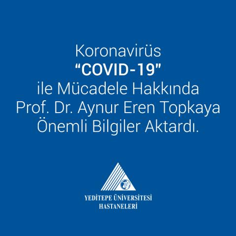 Koronavirüs COVID-19 ile Mücadele / Prof. Dr. Aynur Eren Topkaya