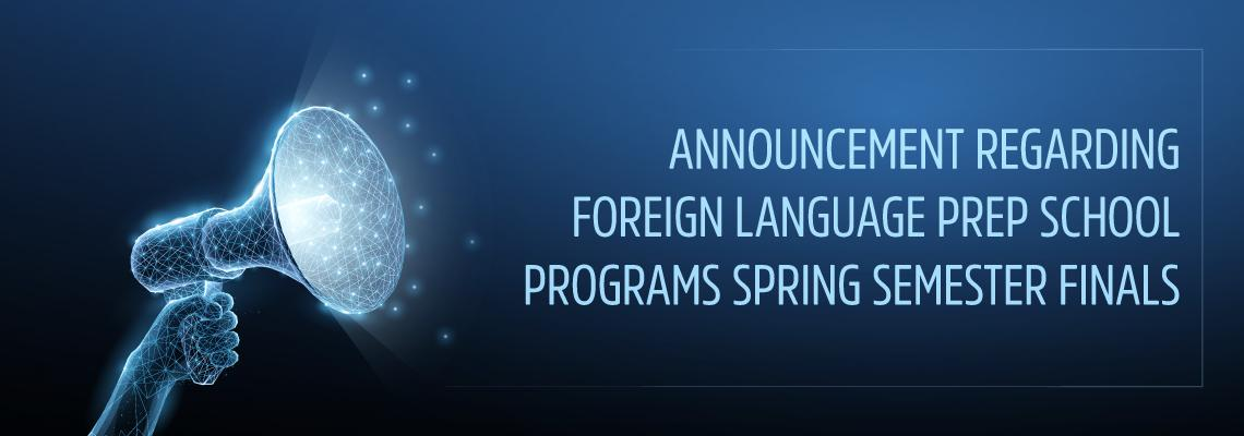 Announcement Regarding Foreign Language Prep School Programs Spring Semester Finals